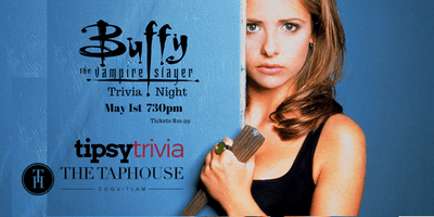 Buffy The Vampire Slayer Trivia - May 1st 730pm The Taphouse Coquitlam
