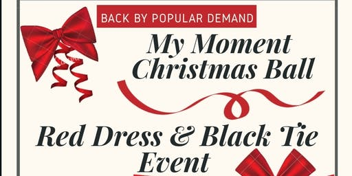 2019 Black Tie/Red Dress Affair -My Moment Christmas Ball