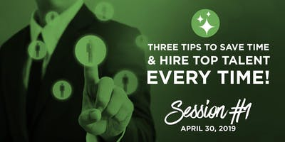 3 Tips to save Time and Hire Top Talent Every-time!