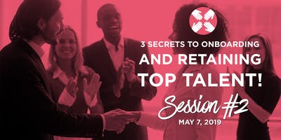3 secrets to On-boarding and Retaining Top Talent!