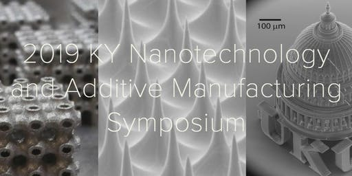 2019 KY Nanotechnology and Additive Manufacturing Symposium