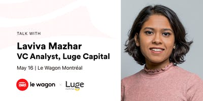 Le Wagon Talk with Laviva Mazhar, VC Analyst, Luge Capital