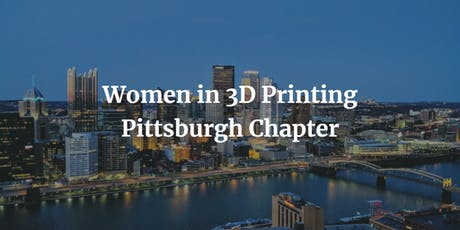 Women in 3D Printing - Pittsburgh Chapter tickets