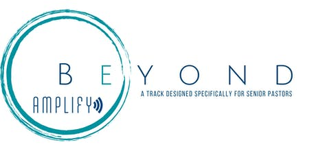 BEYOND: A Senior Pastor Mini-Conference @ Amplify 2019 tickets