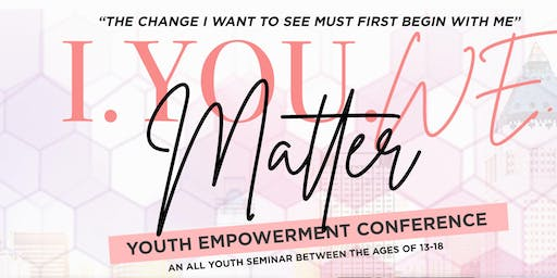 I. You. We... MATTER Youth Empowerment & Explosion