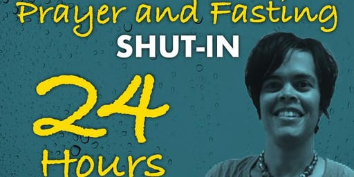 24 Hour Prayer and Fasting Shut-in
