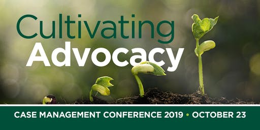 "2019 Case Management Conference ""Cultivating Advocacy"" - REG. IS CLOSED"