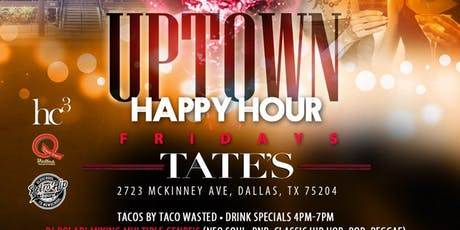 UPTOWN - HAPPY HOUR FRIDAYS @ TATE'S tickets