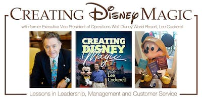 CREATING DISNEY MAGIC for YOUR BUSINESS with Lee Cockerell, VP Disney World