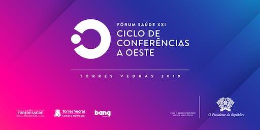 FÓRUM SAÚDE XXI  - Ciclo de Conferências a Oeste - Torres Vedras 2019