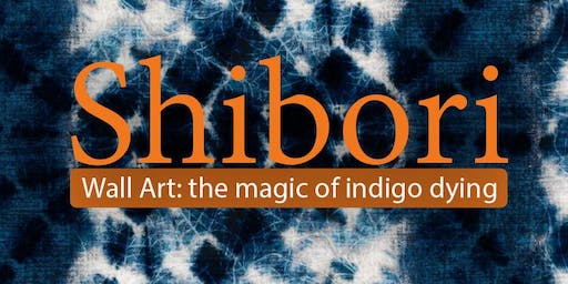 Shibori: Hand Dyed Fabric Wall Art Workshop