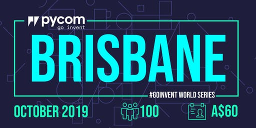 Brisbane Pycom #GOINVENT World Series IoT Enterprise Workshop