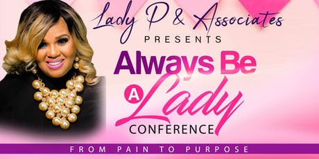 "Always Be A Lady - ""From Pain to Purpose"" tickets"
