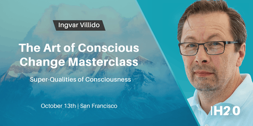 [MASTERCLASS] The Art of Conscious Change IV: Super-Qualities of Consciousness