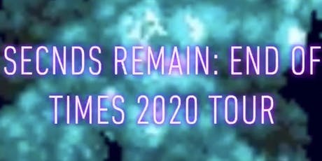 SECNDS REMAIN: END OF TIMES 2020 TOUR. tickets