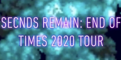 SECNDS REMAIN: END OF TIMES 2020 TOUR.