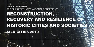 Silk Cities 2019 Reconstruction, Recovery and Resilience of Historic Cities