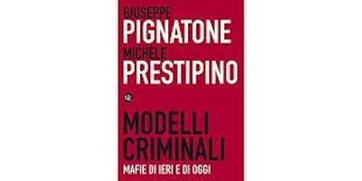 Modelli Criminali Mafie di ieri e di oggi ( La Terza ) di Giuseppe Pignatore e Michele Prestipino