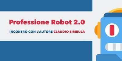 Professione Robot 2.0. Incontro con l'autore Claudio Simbula