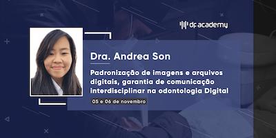 """""""Padronização de imagens e arquivos digitais, garantia de comunicação interdisciplinar na odontologia Digital"""" - Dra. Andrea Son"""