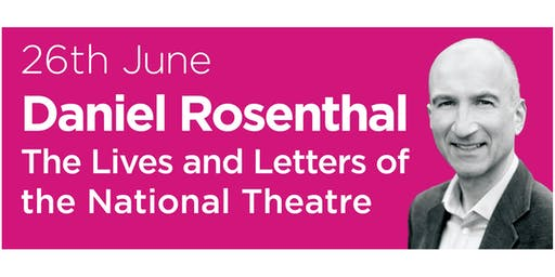 Primrose Hill Lectures 2019: Daniel Rosenthal on Dramatic Exchanges: The Lives and Letters of the National Theatre