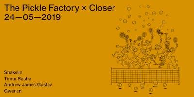 The Pickle Factory x Closer with Shakolin, Timur Basha, Andrew James Gustav, Gwenan