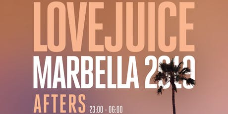 LoveJuice Afters at Tibu Marbella Sat 29 June 2019 tickets