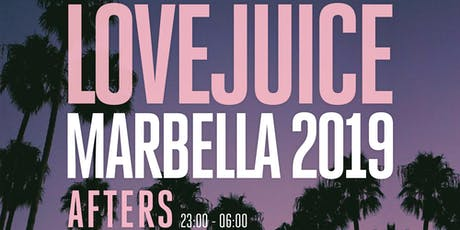LoveJuice Afters at Tibu Marbella Sat 27 July 2019 tickets
