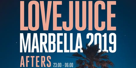 LoveJuice Afters at Tibu Marbella Sat 24 August 2019 tickets