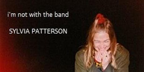 I'm Not With The Band - SYLVIA PATTERSON tickets