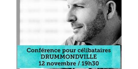 DRUMMONDVILLE - Célibataire 15$ tickets