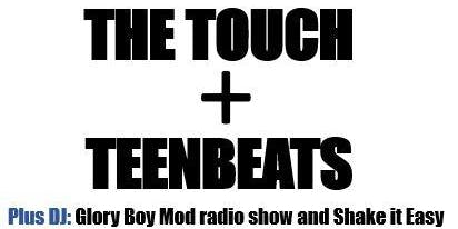 The Touch + Teenbeats (plus DJ Glory Boy Mod radio and Shake It Easy)