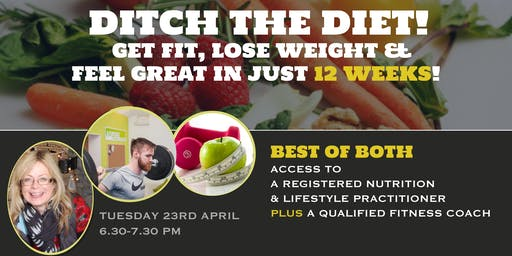 Ditch the Diet, Get Fit, Lose Weight & Feel Great in just 12 weeks!