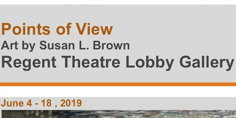 Points of View - Art by Susan L. Brown at the Regent Theatre tickets