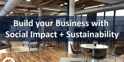 Build your Business with Social Impact + Sustainability | Workshop