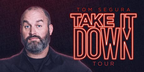 Tom Segura - Take It Down Tour tickets