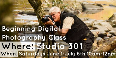 Beginning Digital Photography: 6 Week Course: Every Saturday 10am-12pm; June 1- July 6