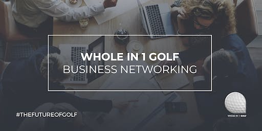 Whole in 1 Golf - Business Networking Event - Petercutler Golf Club