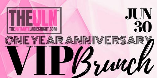 VIP Brunch! The Ultimate Ladies Night One Year Anniversary Celebration