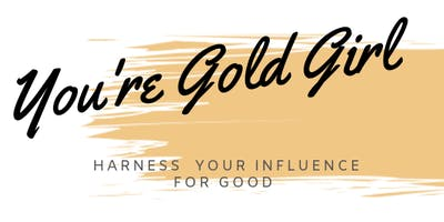 You're Gold Girl: Harnessing Your Influence for Good