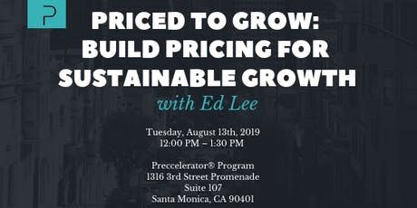 Preccelerator Workshop: Priced to Grow - Build Pricing for Sustainable Growth with Ed Lee tickets