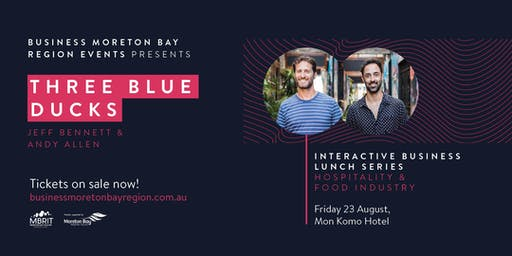 Business Moreton Bay Region Events present Three Blue Ducks