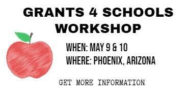 Grants 4 Schools Workshop @ Phoenix/ May 9 & 10
