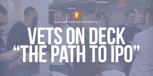"""Bunker Brews NYC: Vets On Deck, """"The Path to IPO"""""""