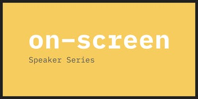 On-Screen: Speaker Series