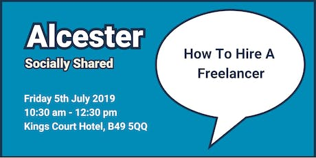 Alcester Socially Shared - 'How To Hire A Freelancer' tickets