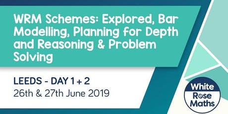 WRM Schemes: Explored, Bar Modelling, Planning for Depth and Reasoning & Problem Solving (Leeds Day 1 + 2) KS1/KS2 tickets