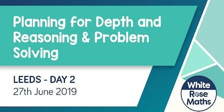 Planning for Depth and Reasoning & Problem Solving (Leeds Day 2) KS1/KS2 tickets