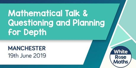 Mathematical Talk & Questioning and Planning for Depth (Manchester)  KS1/KS2 tickets