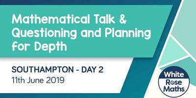 Mathematical Talk & Questioning and Planning for Depth (Southampton Day 2) KS1/KS2